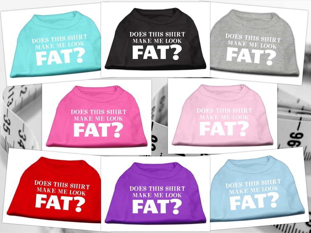 Does This Shirt Make Me Look Fat Screen Printed T Shirts