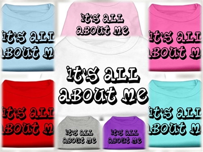 It's All About Me Screen Print Dog T Shirts